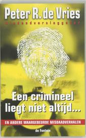 Een crimineel liegt niet altijd ... en andere waargebeurde misdaadverhalen