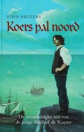 Koers pal noord : de avontuurlijke reis van de jonge Michiel de Ruyter