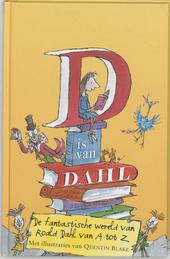 D is van Dahl : een spectaculofelijke gids van A-Z voor de wereld van Roald Dahl