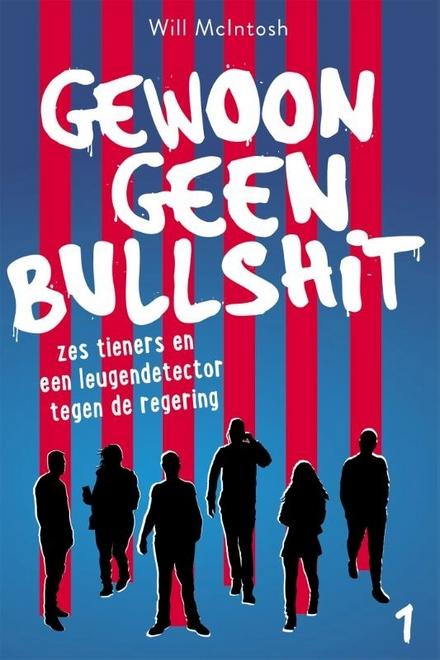 Gewoon geen bullshit : zes tieners en een leugendetector tegen de regering