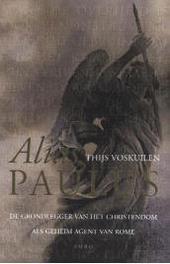 Alias Paulus : de grondlegger van het christendom als geheim agent van Rome