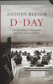 D-Day : van de landing in Normandië tot de bevrijding van Parijs