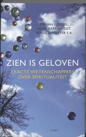 Zien is geloven : exacte wetenschappers over spiritualiteit