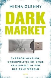 Dark market : cybercriminelen, cyberpolitie en onze veiligheid in een digitale wereld