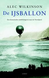 De ijsballon : een dramatische ontdekkingsreis naar de Noordpool