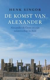 De komst van Alexander : Alexander de Grote en zijn nalatenschap in Azië