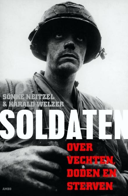 Soldaten : over vechten, doden en sterven
