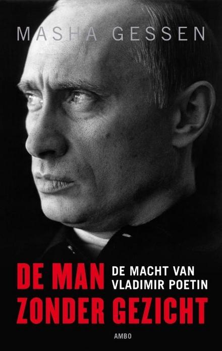 De man zonder gezicht : de macht van Vladimir Poetin
