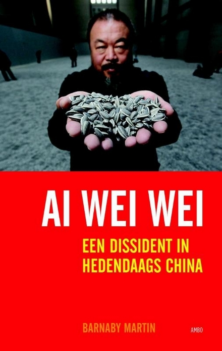 Ai Weiwei : een dissident in hedendaags China
