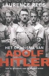 Het charisma van Adolf Hitler : hoe hij miljoenen naar de afgrond leidde
