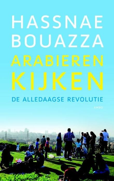 Arabieren kijken : de alledaagse revolutie