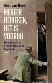 Meneer Heineken, het is voorbij : hoe de politie Freddy Heineken bevrijdde