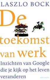 De toekomst van werk : inzichten van Google die je kijk op het leven veranderen