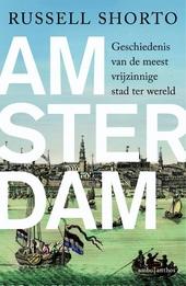 Amsterdam : geschiedenis van de meest vrijzinnige stad ter wereld