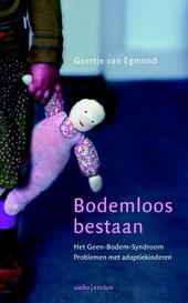 Bodemloos bestaan : het Geen-Bodem-Syndroom : problemen met adoptiekinderen