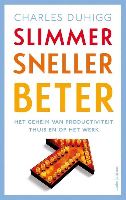 Slimmer sneller beter : het geheim van productiviteit thuis en op het werk