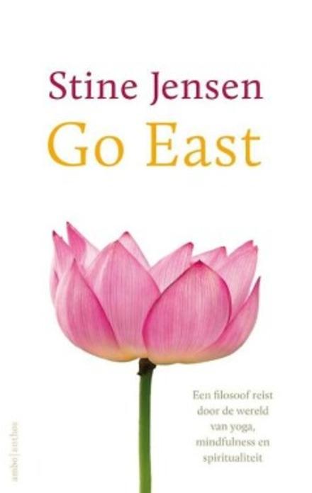 Go East : een filosoof reist door de wereld van yoga, mindfulness en spiritualiteit