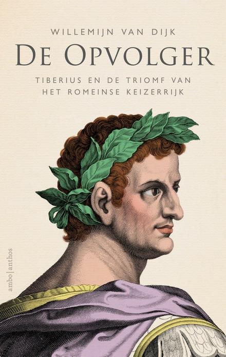 De opvolger : Tiberius en de triomf van het Romeinse keizerrijk