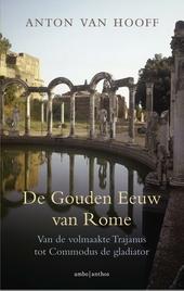 De gouden eeuw van Rome : van de volmaakte Traianus tot Commodus de gladiator