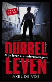 Dubbel leven : mijn leven als undercoveragent