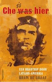 Che is hier : een roadtrip door Latijns-Amerika