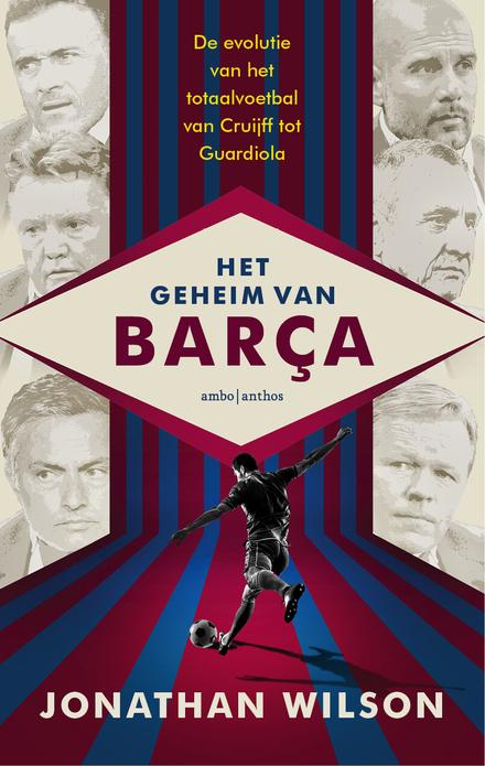 Het geheim van Barça : de evolutie van het totaalvoetbal van Cruijff tot Guardiola