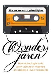 Wonderjaren : hoe technologie in de jaren tachtig en negentig ons dagelijks leven veranderde