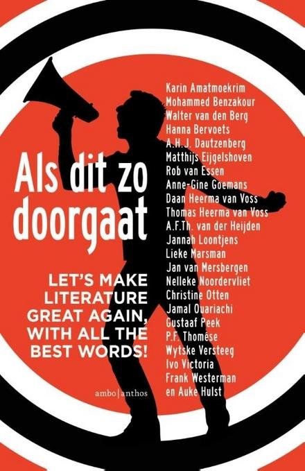 Als dit zo doorgaat : let's make literature great again, with all the best words! / samenstelling en redactie Auke Hulst - Dichters en auteurs schetsen sombere toekomstperspectieven