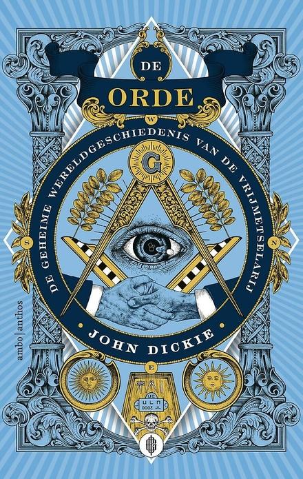 De Orde : hoe de vrijmetselaars bouwden aan de moderne wereld