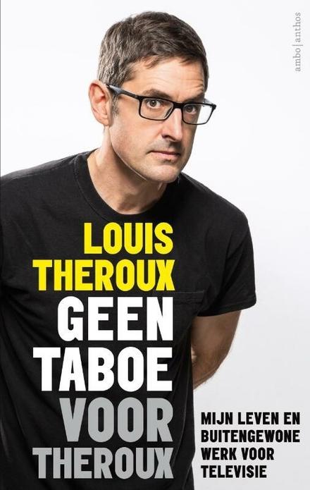 Geen taboe voor Theroux : mijn leven en buitengewone werk voor televisie - Gotta get theroux this