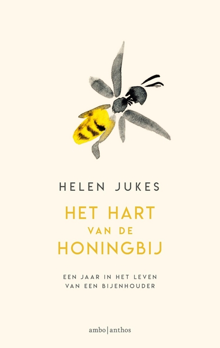Het hart van de honingbij : een jaar in het leven van een bijenhouder