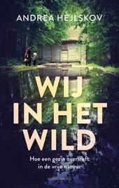 Wij in het wild : hoe een gezin overleeft in de vrije natuur