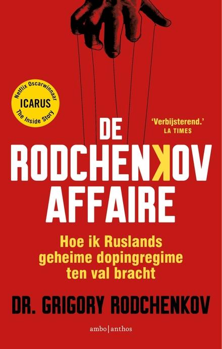 De Rodchenkov affaire : hoe ik Ruslands geheime dopingregime ten val bracht