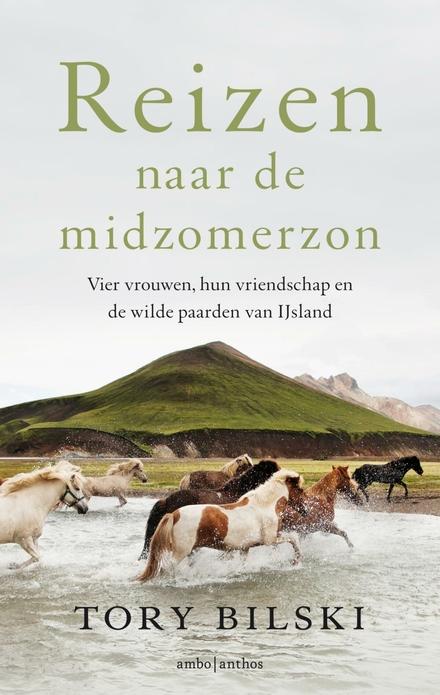 Reizen naar de midzomerzon : vier vrouwen, hun vriendschap en de wilde paarden van IJsland