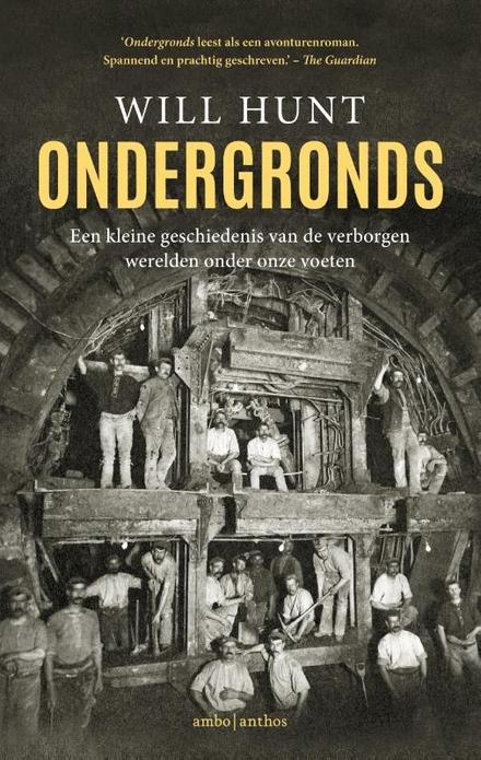 Ondergronds : een kleine geschiedenis van de verborgen werelden onder onze voeten