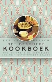Het geroofde kookboek van Alice Urbach : hoe de nazi's de bestseller van mijn grootmoeder stalen