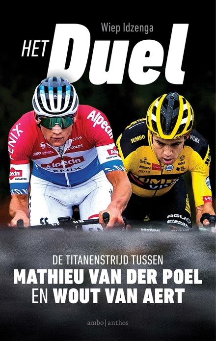 Het duel : de titanenstrijd tussen Mathieu van der Poel en Wout van Aert