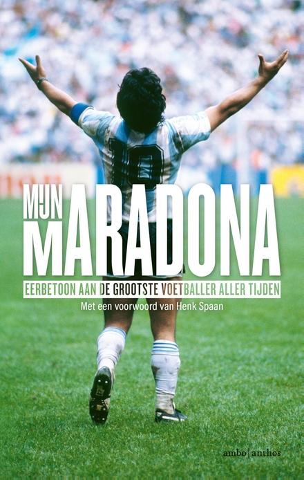 Mijn Maradona : eerbetoon aan de grootste voetballer aller tijden