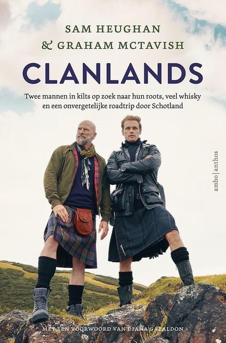 Clanlands : twee mannen in kilts op zoek naar hun roots, veel whisky en een onvergetelijke roadtrip door Schotland
