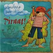 Vandaag ben ik een ... piraat! / Vivian den Hollander ; met ill. van Natascha Stenvert