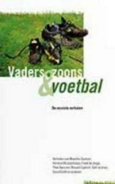 Vaders, zoons en voetbal : de mooiste verhalen / Maarten Spanjer, Herman Brusselmans, Freek de Jonge ... [et al.]