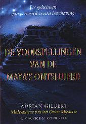 De voorspellingen van de Maya's ontsluierd : de geheimen van een verdwenen beschaving