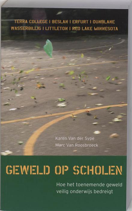 Geweld op scholen : hoe het toenemende geweld veilig onderwijs bedreigt