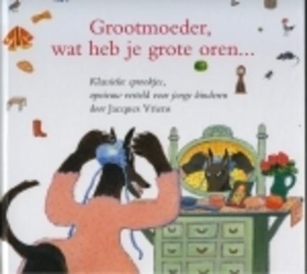 Grootmoeder, wat heb je grote oren ... : klassieke sprookjes, opnieuw verteld voor jonge kinderen