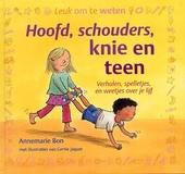Hoofd, schouders, knie en teen : verhalen, spelletjes en weetjes over je lijf