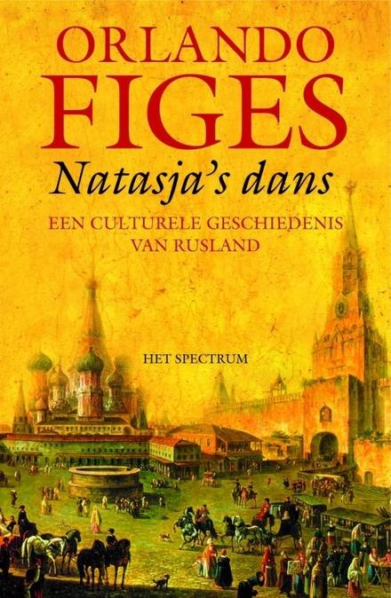 Natasja's dans : een culturele geschiedenis van Rusland