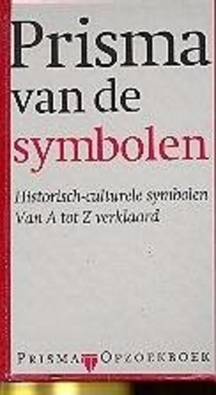 Prisma van de symbolen : historisch-culturele symbolen van A tot Z verklaard