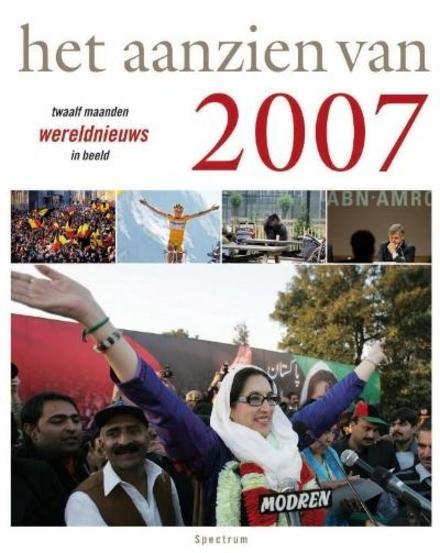 Het aanzien van 2007 : twaalf maanden wereldnieuws in beeld