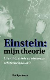 Einstein : mijn theorie : over de speciale en de algemene relativiteitstheorie