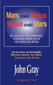 Mars zoekt Venus, Venus zoekt Mars : op weg naar een liefdevolle, blijvende relatie via de vijf stadia van dating